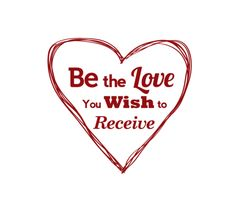 The love you desire from a relationship, in the same great measure GIVE to others in your life.