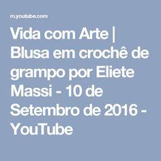 Vida com Arte   Blusa em crochê de grampo por Eliete Massi - 10 de Setembro de 2016 - YouTube
