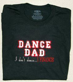 Dance Dad  I don't dance I Finance. Mens by DanceMomsDanceWear, $35.00