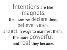 Intentions are like magnets...
