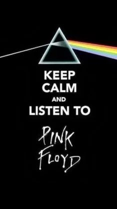 Keep calm and listen to Pink Floyd