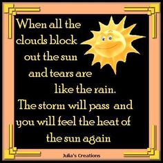 Julia's Creations: When all the clouds have blocked the sun. Feeling Sad, How Are You Feeling, Remembrance Day, Special Quotes, My Poetry, 1st Christmas, Don't Give Up, Positive Thoughts, Friendship Quotes