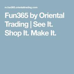 Fun365 by Oriental Trading | See It. Shop It. Make It.