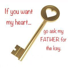 If you want my heart, go ask my Father for the key. #keytomyheart #cdff #christian