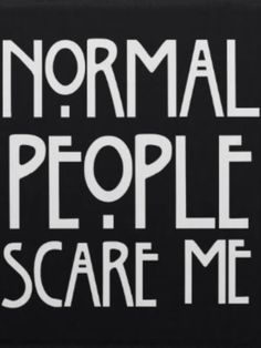 American horror story font. Normal people scare me.