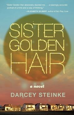 Sister Golden Hair by Darcey Steinke Oct. 2014 http://sails.ent.sirsi.net/client/noatboro/search/results?qu=sister+golden+hair