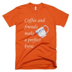 Coffee and friends make a perfect brew - Women's -  American Apparel Tee Shirt Available at JustinCaseDeck.com