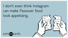 Funny Passover Ecard: I dont even think Instagram can make Passover food look appetizing.