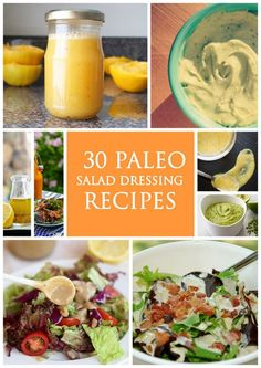 30 Paleo salad dressing recipes (paleo or not, these all look good and when you make your own you KNOW what's in there!)