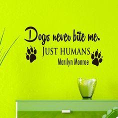 Wall Decals Quotes About Dog Dogs Never Bite Me Just Humans Marilyn Monroe Quote Grooming Salon Pet Shop Decal Vinyl Sticker Home Decor Paw Decal