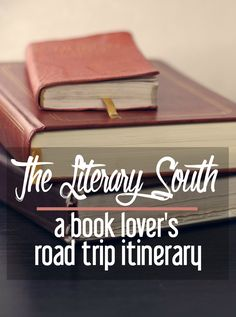 The Literary South: A Book Lover's Road Trip Itinerary   CosmosMariners.com