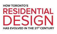Several factors have impacted the residential design of Toronto's neighbourhoods in the 21st century, including historic influences, available building materials and the real estate market itself.