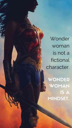 """""""Wonder woman is not a fictional character. Wonder woman is a mindset."""""""