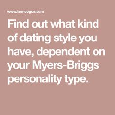 Find out what kind of dating style you have, dependent on your Myers-Briggs personality type.