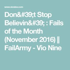 Don't Stop Believin' : Fails of the Month (November 2016) || FailArmy - Vio Nine