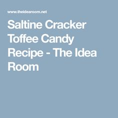Saltine Cracker Toffee Candy Recipe - The Idea Room
