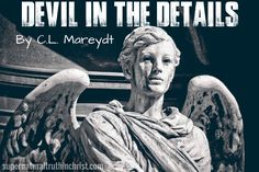 Devil in the Details by C.L. Marrydt - An expose concerning the truth about Satan, and the supernatural power we've been given in Christ Jesus to resist him.