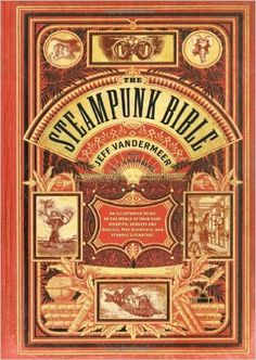 Amazon.fr - The Steampunk Bible: An Illustrated Guide to the World of Imaginary Airships, Corsets and Goggles, Mad Scientists, and Strange Literature - S. J. Chambers, Jeff VanderMeer - Livres