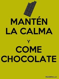 Mantén la calma y come chocolate.