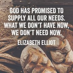 God has promised to supply all our needs. – Elizabeth Elliot Important to remember Encouragement Quotes, Faith Quotes, Bible Quotes, Me Quotes, Quotable Quotes, Elizabeth Elliot, Jim Elliot, Mission Quotes, 5 Solas