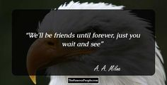 We'll be friends until forever, just you wait and see