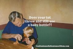 Does your tot throw and still use a baby bottle? {Confessions of a Montessori Mom}