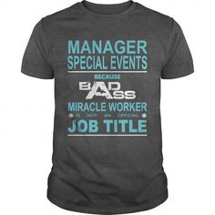 Because Badass Miracle Worker Is Not An Official Job Title MANAGER OF SPECIAL EVENTS