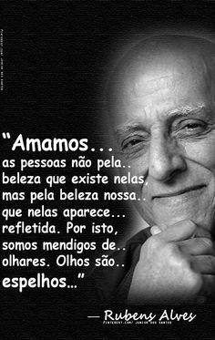 Rubens Alves Faz tão pouco tempo que nos deixou... Gostaria de tê-lo conhecido pessoalmente.