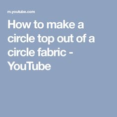 How to make a circle top out of a circle fabric - YouTube