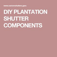 DIY PLANTATION SHUTTER COMPONENTS