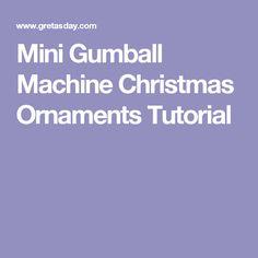 Mini Gumball Machine Christmas Ornaments Tutorial