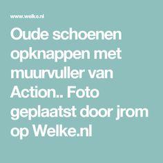 Oude schoenen opknappen met muurvuller van Action.. Foto geplaatst door jrom op Welke.nl