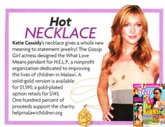 Gossip Girl star Kate Cassidy designed the What Love Means pendant for H.E.L.P. and is featured in Star magazine #HELPchildren #Malawi #KatieCassidy #goldnecklace #fashion #lifestyle #StarMagazine @TOMBOY KC