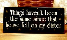 Things haven't been the same Sister Witch Painted Wood Sign Wizard of Oz. $15.95, via Etsy.