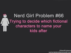Haha is it bad that I already have my children's names picked out? XD