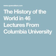 The History of the World in 46 Lectures From Columbia University
