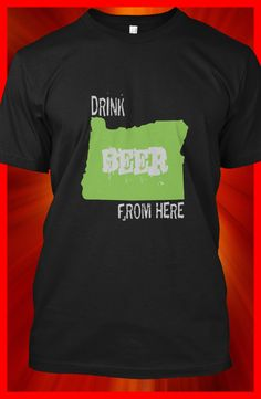 Drink Beer From Oregon! 10%OFF using this link http://teespring.com/drink-beer-from-oregon?pr=GET10