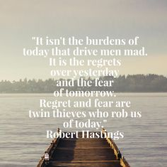 Your action for today is to write down one regret you have and identify what you can learn from what you did or didn't do. #quoteoftheday #roberthastings #fear #regret #Have2Travel #Have2Cruise