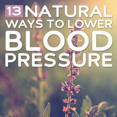 13 Natural Ways to Lower Blood Pressure- this is a great list and so helpful!   www.onedoterracommunity.com   https://www.facebook.com/#!/OneDoterraCommunity