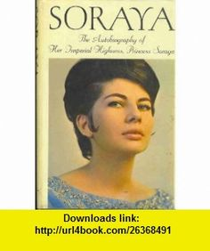 Soraya The Autobiography of Her Imperial Highness, Princess Soraya Soraya Esfandiary, Constantine FitzGibbon ,   ,  , ASIN: B000FCEMV6 , tutorials , pdf , ebook , torrent , downloads , rapidshare , filesonic , hotfile , megaupload , fileserve