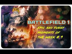 Battlefield 1 epic and funny moments of the week #9