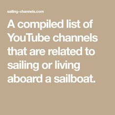 A compiled list of YouTube channels that are related to sailing or living aboard a sailboat.
