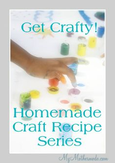 The Get Crafty! Homemade Craft Recipe Series:    Homemade Easter Egg Dye, Bath Tub Fingerpaint, Washable Finger Paint, Play Dough, Slime, Edible Slime, & Stickers