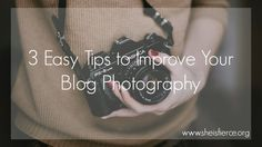 She is Fierce : Are you working on improving your blog's photography, or just not sure where to start? Here are 3 easy tips that even I can follow! #photography #blogging
