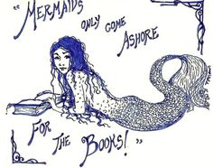 Mermaids only come ashore for the books~I work at a library, so it's only natural that I often end up doing book related doodles. And mermaids are awesome!