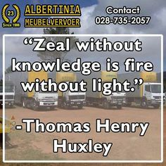 """Zeal without knowledge is fire without light."" -Thomas Henry Huxley #Sunday #motivation"