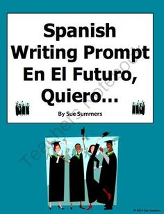 Spanish Future Plans Writing Prompt - En El Futuro, Quiero.. from Sue Summers on TeachersNotebook.com -  (2 pages)  - Over 30 words and phrases!