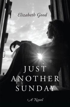 Just Another Sunday: A Novel by Elizabeth Good https://www.amazon.com/dp/B0094JILZY/ref=cm_sw_r_pi_dp_x_f-qxybN8H6JTQ JUST 0.99 CENTS