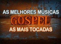 As Melhores Músicas Gospel, mais tocadas evangélicas