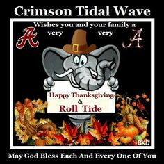 Happy Thanksgiving and Roll Tide Thanksgiving Graphics, Happy Thanksgiving, Paul Bear Bryant, Alabama College Football, Merry Christmas Pictures, Crimson Tide Football, Alabama Crimson Tide, Roll Tide, Arkansas